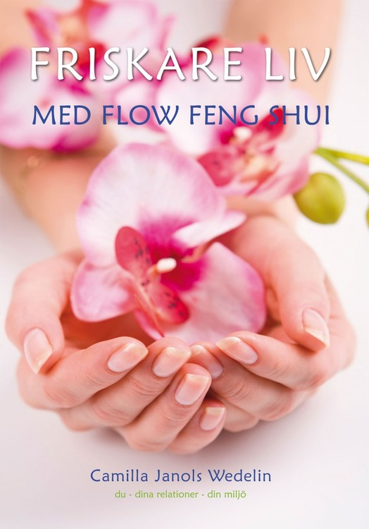 "Wedelin, Camilla Janols ""Friskare liv med Flow Feng Shui"" HÄFTAD"