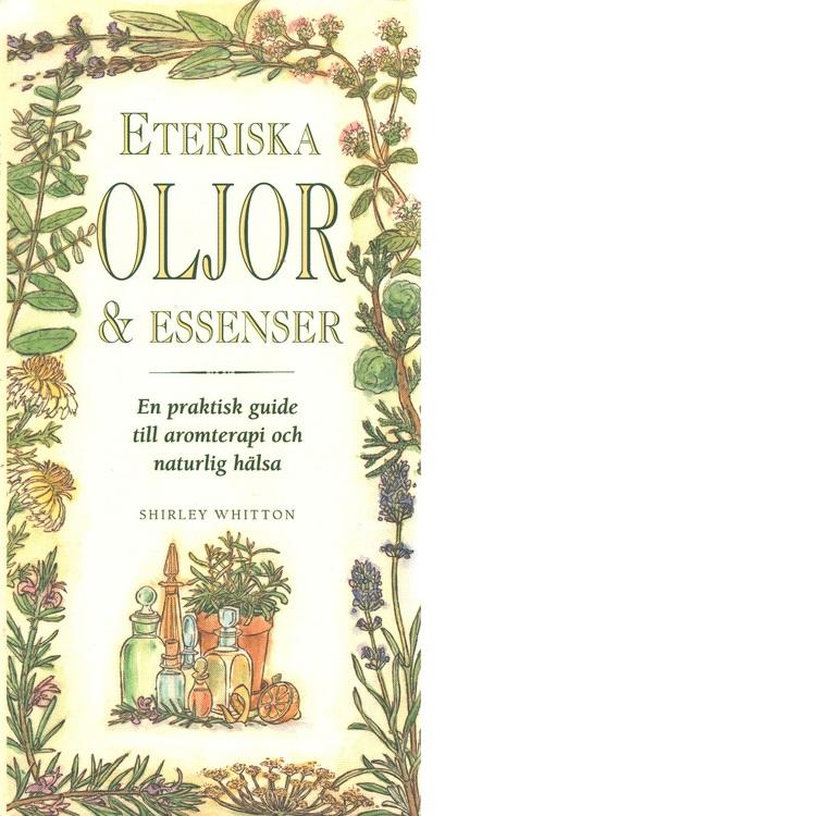 """Whitton, Shirley """"Eteriska oljor & essenser : En praktisk guide till aromterapi och naturlig hälsa"""" INBUNDEN"""