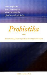 """Haglund, Olle """"Probiotika - den okända faktorn för fysisk och psykisk hälsa"""" POCKET"""