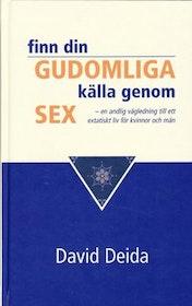 """Deida, David """"Finn din gudomliga källa genom sex - en andlig vägledning till ett extatiskt liv för kvinnor och män"""" INBUNDEN"""