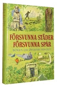 """Fawcett, Brian, """"Försvunna städer, försvunna spår: Boken om överste Fawcett"""" INBUNDEN SLUTSÅLD"""