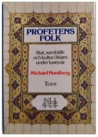 """Nordberg, Michael """"Profetens folk - Stat, samhälle och kultur i Islam under tusen år"""""""