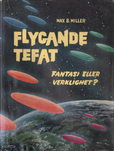 """Miller, Max B, """"Flygande tefat - fantasi eller verklighet?"""" INBUNDEN"""
