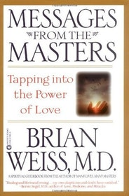 "Weiss, Brian ""Messages from the Masters: Tapping Into the Power of Love"""