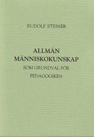 """Steiner, Rudolf """"Allmän människokunskap som grundval för pedagogiken"""" INBUNDEN"""