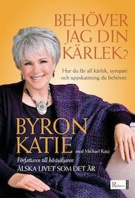 """Katie, Byron, """"Behöver jag din kärlek? Hur du för all kärlek, bekräftelse och uppskattning du behöver"""" POCKET"""