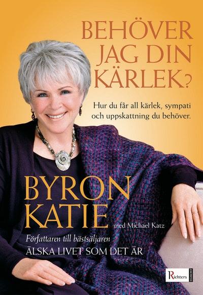 """Katie, Byron, """"Behöver jag din kärlek? Hur du får all kärlek, bekräftelse och uppskattning du behöver"""" INBUNDEN"""