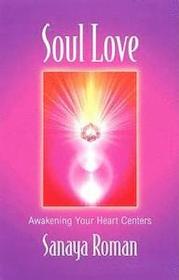 """Roman, Sanaya """"Soul love - Awakening Your Heart Centres"""" HÄFTAD"""
