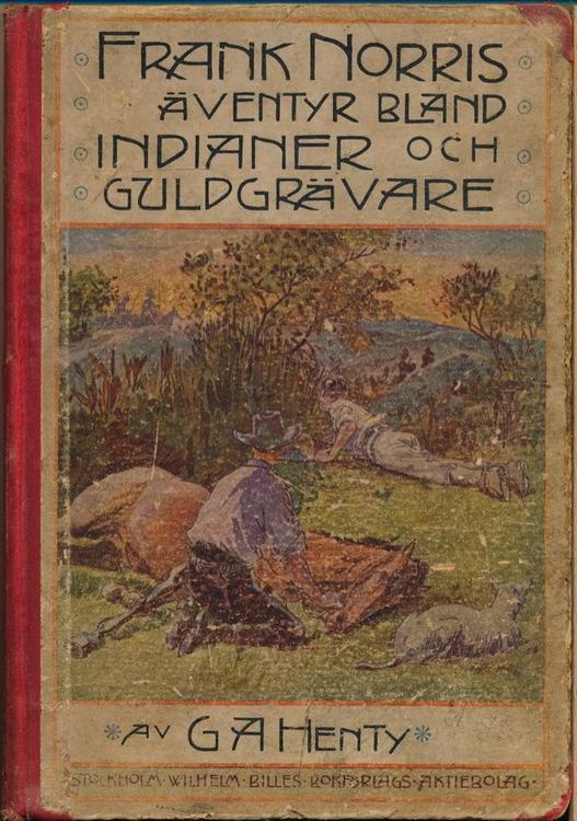 """Henty G A """"Frank Norris äfventyr bland indianer och guldgrävare"""" INBUNDEN"""