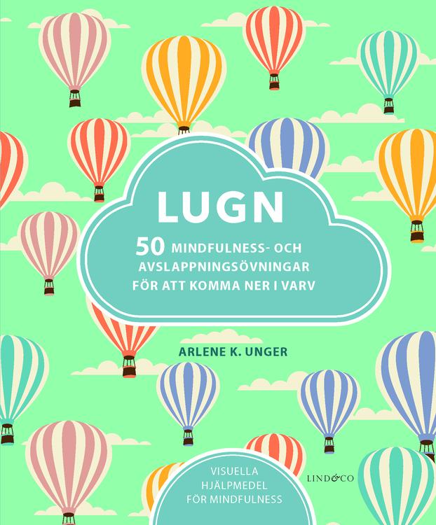 """Unger, Arlene """"Lugn - 50 mindfulness- och avslappningsövningar för att komma ner i varv"""" INBUNDEN"""