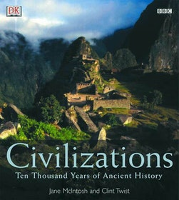 "McIntosh, Jane & Twist, Clint ""Civilizations: Ten Thousand Years of Ancient History"""