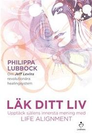 """Lubbock, Philippa """"Läk ditt liv - upptäck själens innersta mening med Life alignment"""" INBUNDEN"""