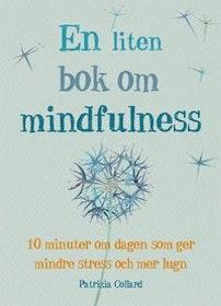 """Collard, Patrizia """"En liten bok om mindfulness - 10 minuter om dagen som ger mindre stress och mer lugn"""" POCKET"""