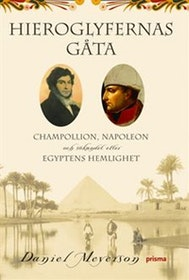 """Meyerson, Daniel """"Hieroglyfernas gåta - Champollion, Napoleon och sökandet efter Egyptens hemlighet"""" INBUNDEN"""