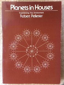 """Pelletier, Robert """"Planets in Houses - Experiencing Your Environment"""" MJUKBAND"""