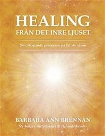 """Brennan, Barbara Ann """"Healing från det inre ljuset : den skapande processen på fjärde nivån"""" HÄFTAD"""