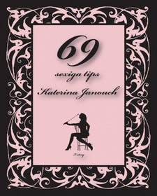 "Janouch, Katerina ""69 sexiga tips"" INBUNDEN"