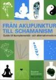 """Schönström, Suzanne, """"Från akupunktur till shamanism: Guide till komplementär- och alternativmedicin"""" HÄFTAD SLUTSÅLD"""