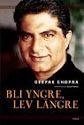 """Chopra, Deepak, """"Bli yngre, lev längre"""" INBUNDEN"""