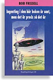 """Frissell, Bob, """"Ingenting i den här boken är sant, men det är precis så det är"""" SLUTSÅLD"""