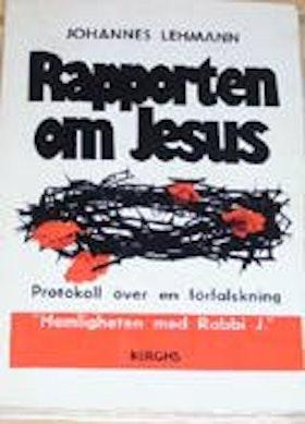 """Lehmann, Johannes, """"Rapporten om Jesus - protokoll över en förfalskning"""" SLUTSÅLD"""