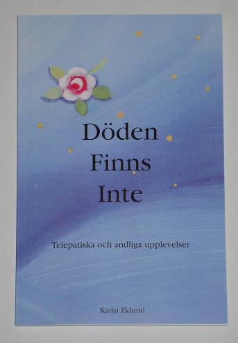 """Eklund, Karin, """"Döden finns inte: Telepatiska och andliga upplevelser"""""""