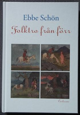 """Schön, Ebbe, """"Folktro från förr"""" INBUNDEN SLUTSÅLD"""