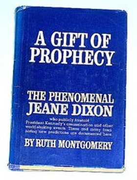 """Montgomery, Ruth, """"A Gift of Prophecy: The Phenomenal Jeane Dixon"""""""