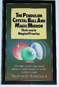 "Van den Eerenbeemt, Noud, ""The Pendulum, Crystal Ball and Magic Mirror: Their use in Magical Practice"" SLUTSÅLD"