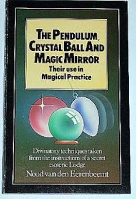"Van den Eerenbeemt, Noud, ""The Pendulum, Crystal Ball and Magic Mirror: Their use in Magical Practice"" SLUTSÅLD"