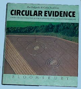 "Delgado, Pat & Colin Andrews, ""Circular Evidence: A detaled investigation of the Flattened Swirled Crops Phenomenon"""