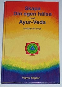 """Stigson (Stigengreen), Majvor, """"Skapa din egen hälsa med Ayur-Veda: insikter för livet"""" KARTONNAGE"""