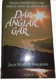 """Wester Anderson, Joan, """"Där änglar går: Sanna berättelser om möten med skyddsänglar"""" INBUNDEN"""