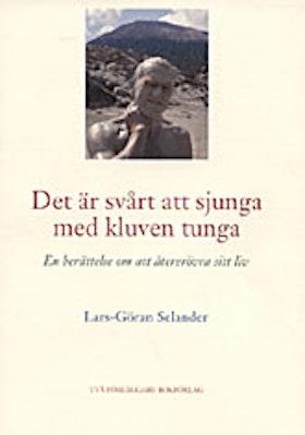 """Selander, Lars-Göran, """"Det är svårt att sjunga med kluven tunga"""" SLUTSÅLD"""