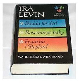 """Levin, Ira, 3 BÖCKER I EN! """"Rosemarys baby - Fruarna i Stepford - Bädda för död"""" SLUTSÅLD"""