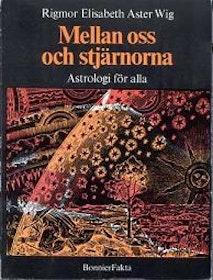"""Wig, Rigmor Elisabeth Aster, """"Mellan oss och stjärnorna : astrologi för alla"""" KARTONNAGE SLUTSÅLD"""