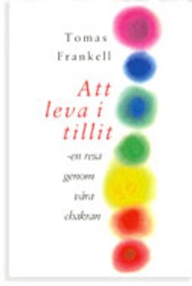 """Frankell, Tomas, """"Att leva i tillit: en resa genom våra chakran"""" KARTONNAGE SLUTSÅLD"""