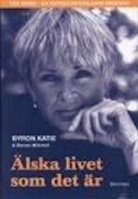 """Katie, Byron / Mitchell Steven, """"Älska livet som det är"""" INBUNDEN"""