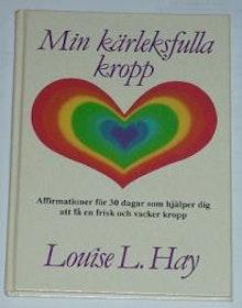 """Hay, Louise L. """"Min kärleksfulla kropp"""" KARTONNAGE SLUTSÅLD"""