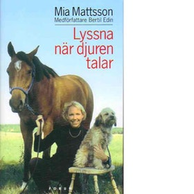 """Mattsson, Mia och Bertil Edin, """"Lyssna när djuren talar"""" INBUNDEN"""