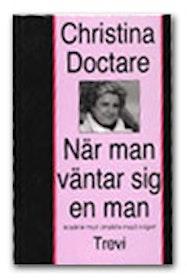 """Doctare, Christina, """"När man väntar sig en man"""" SLUTSÅLD"""