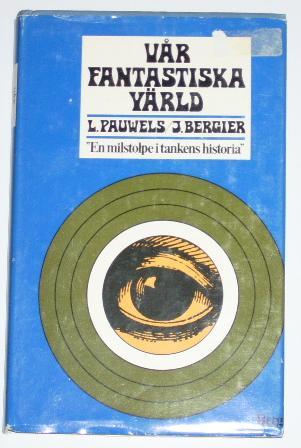 """Pauwels L., & Bergier J., """"Vår fantastiska värld"""" INBUNDEN"""
