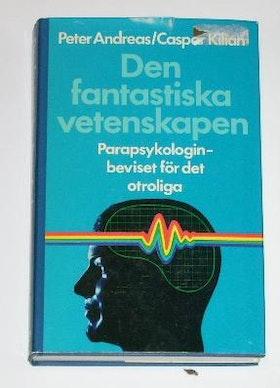 """Andreas, Peter & Caspar Kilian, """"Den fantastiska vetenskapen: Parapsykologin, beviset för det otroliga"""" INBUNDEN"""