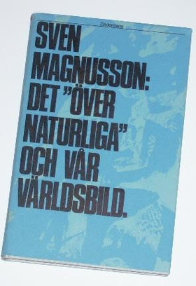 """Magnusson, Sven, """"Det övernaturliga och vår världsbild"""" INBUNDEN"""