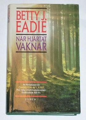 """Eadie, Betty J, """"När hjärtat vaknar"""" INBUNDEN SLUTSÅLD"""