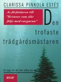 """Pinkola Estés, Clarissa, """"Den trofaste trädgårdsmästaren: En saga om det som aldrig kan dö"""" INBUNDEN"""