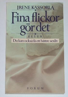 """Kassorla, Irene """"Fina flickor gör det: Du kan också få ett bättre sexliv"""" HÄFTAD SLUTSÅLD"""
