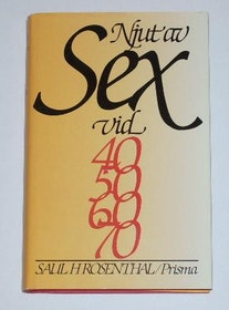 "Rosenthal, Saul H ""Njut av sex vid 40 50 60 70"" INBUNDEN"