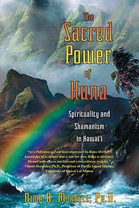 "Morrell, Rima A. Ph.D., ""The Sacred Power of Huna - Spirituality and Shamanism in Hawaii"" SLUTSÅLD"