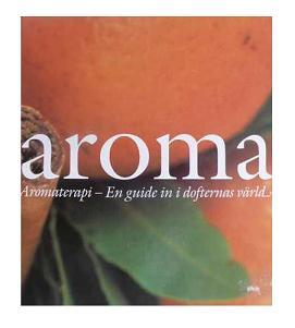 """Swanberg, Lena Katarina, """"Aroma - aromaterapi - en guide in i dofternas värld"""""""